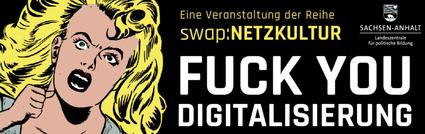 Fuck You Digitalisierung: Workshop und Podiumsdiskussion